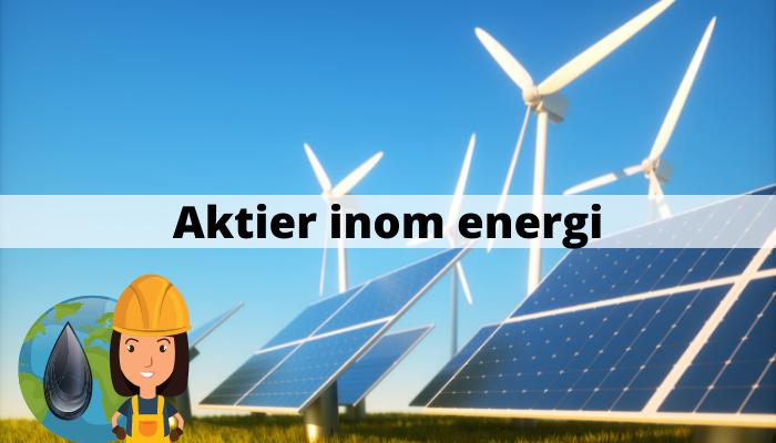 Aktier inom energi - olja, vindkraft, kärnkraft, solenergi
