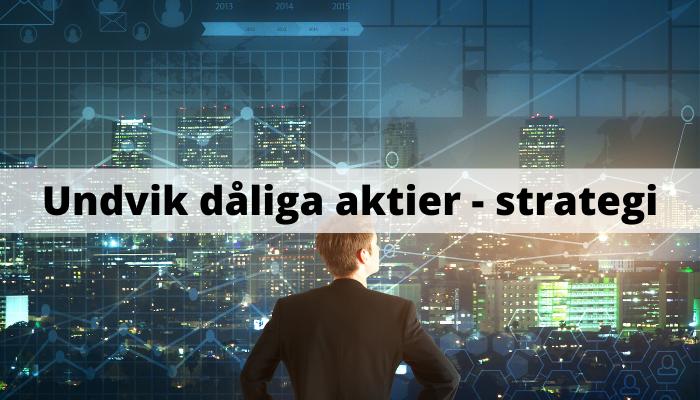Undvik dåliga aktier - strategi