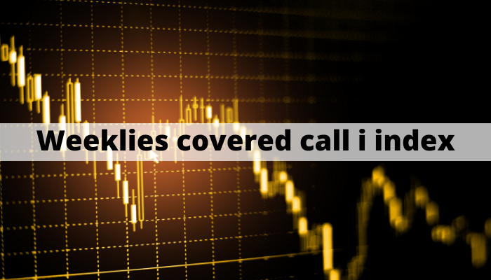 Weeklies covered call i index